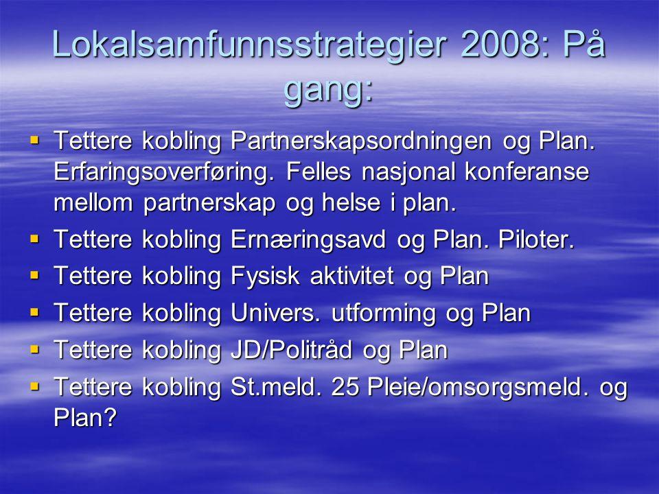 Lokalsamfunnsstrategier 2008: På gang:  Tettere kobling Partnerskapsordningen og Plan. Erfaringsoverføring. Felles nasjonal konferanse mellom partner