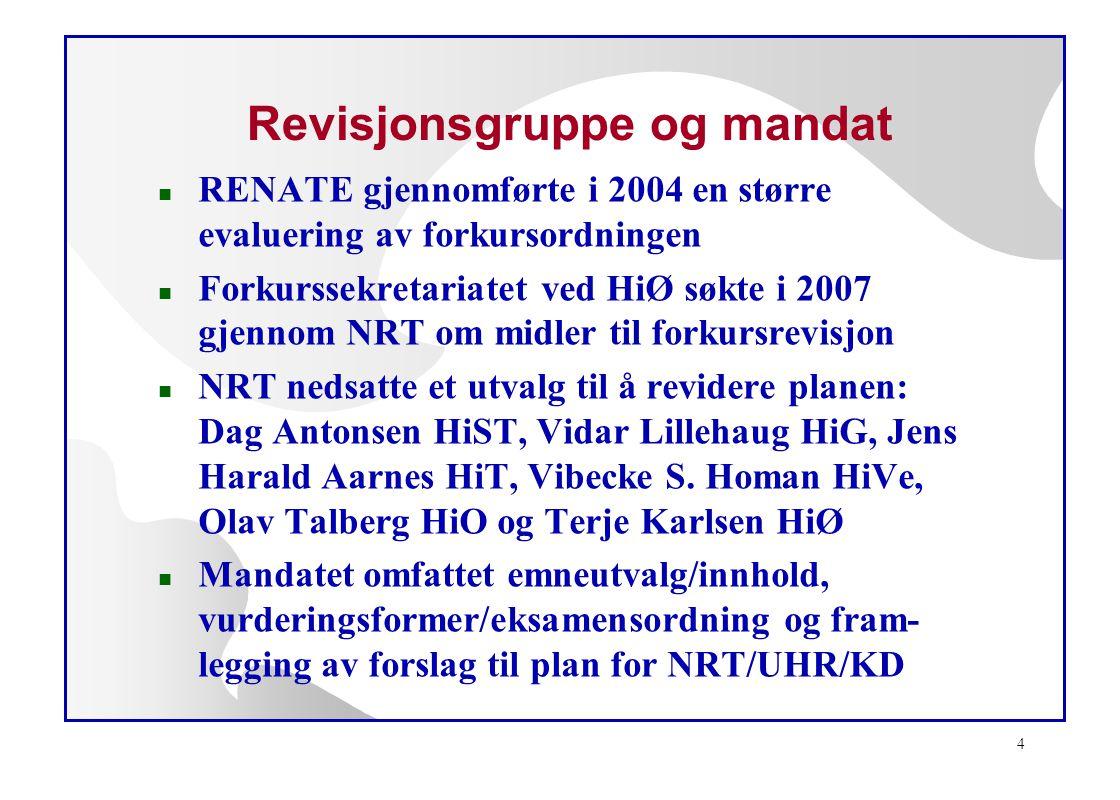 4 Revisjonsgruppe og mandat n RENATE gjennomførte i 2004 en større evaluering av forkursordningen n Forkurssekretariatet ved HiØ søkte i 2007 gjennom