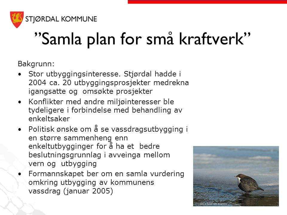 """""""Samla plan for små kraftverk"""" Bakgrunn: •Stor utbyggingsinteresse. Stjørdal hadde i 2004 ca. 20 utbyggingsprosjekter medrekna igangsatte og omsøkte p"""