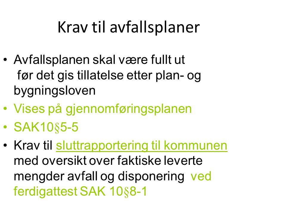 Krav til avfallsplaner •Avfallsplanen skal være fullt ut før det gis tillatelse etter plan- og bygningsloven •Vises på gjennomføringsplanen •SAK10§5-5
