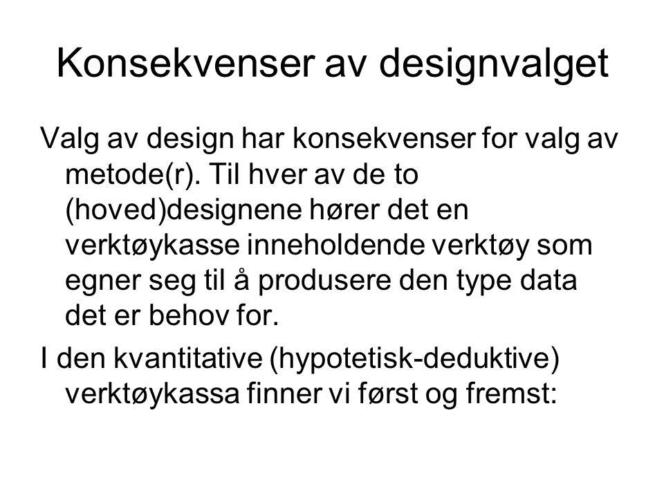 Konsekvenser av designvalget Valg av design har konsekvenser for valg av metode(r). Til hver av de to (hoved)designene hører det en verktøykasse inneh