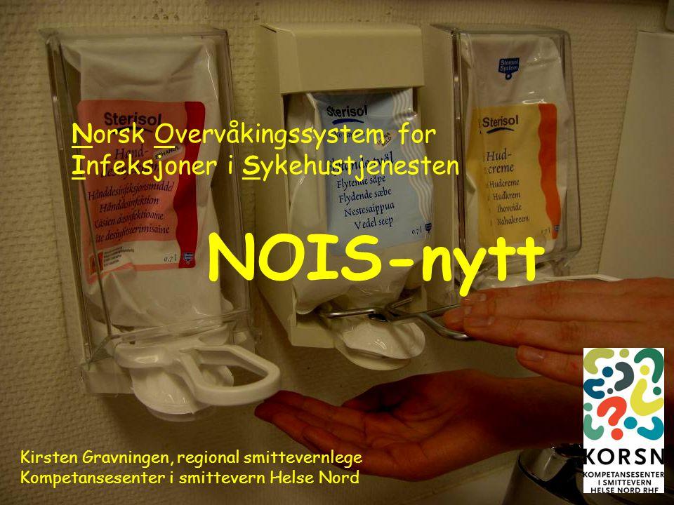 1 Norsk Overvåkingssystem for Infeksjoner i Sykehustjenesten NOIS-nytt Kirsten Gravningen, regional smittevernlege Kompetansesenter i smittevern Helse