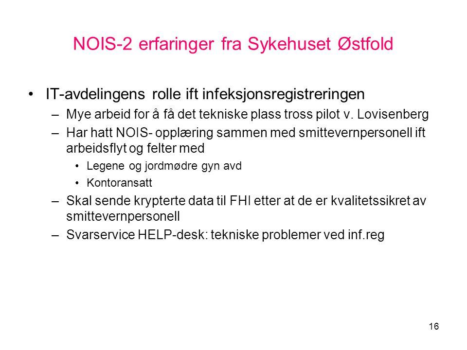 16 NOIS-2 erfaringer fra Sykehuset Østfold •IT-avdelingens rolle ift infeksjonsregistreringen –Mye arbeid for å få det tekniske plass tross pilot v. L
