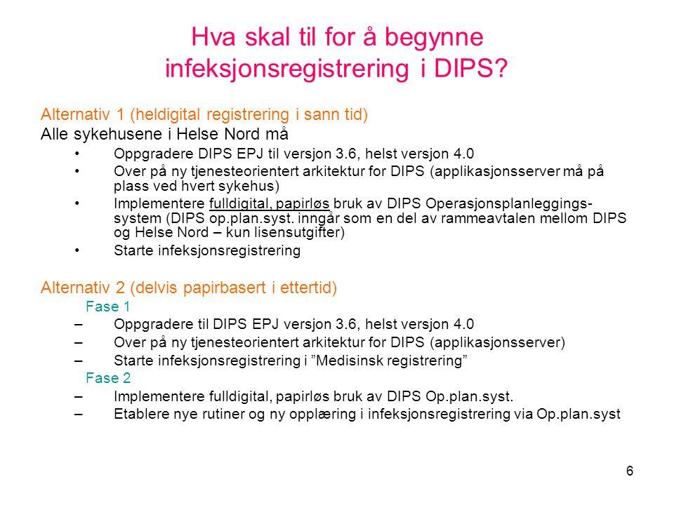 7 Fordeler med å ha DIPS op.plan.syst på plass før infeksjonsregistreringen starter: 1.Data registreres der/ når de oppstår (i sann tid ) 2.Slipper etterregistrering 3.Bedret datakvalitet og registreringsdisiplin 4.Unngår to runder med opplæring/utarbeiding av rutiner •Det er mulig å registrere i Medisinsk registrering i DIPS EPJ uten DIPS operasjonsplanleggingsmodul, men mer tungvint.