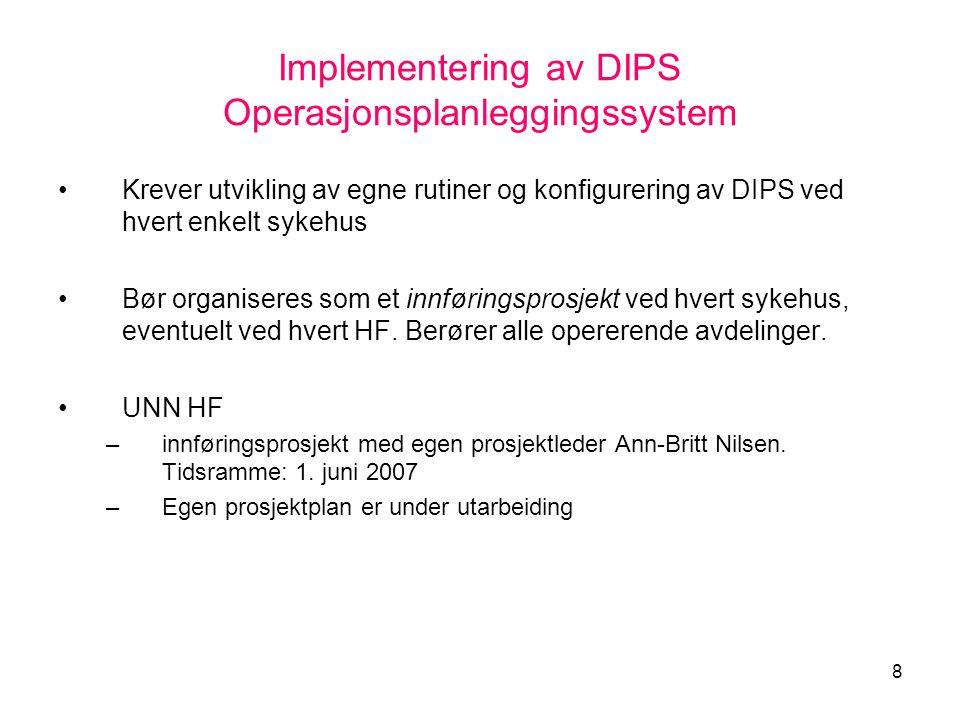 8 Implementering av DIPS Operasjonsplanleggingssystem •Krever utvikling av egne rutiner og konfigurering av DIPS ved hvert enkelt sykehus •Bør organis