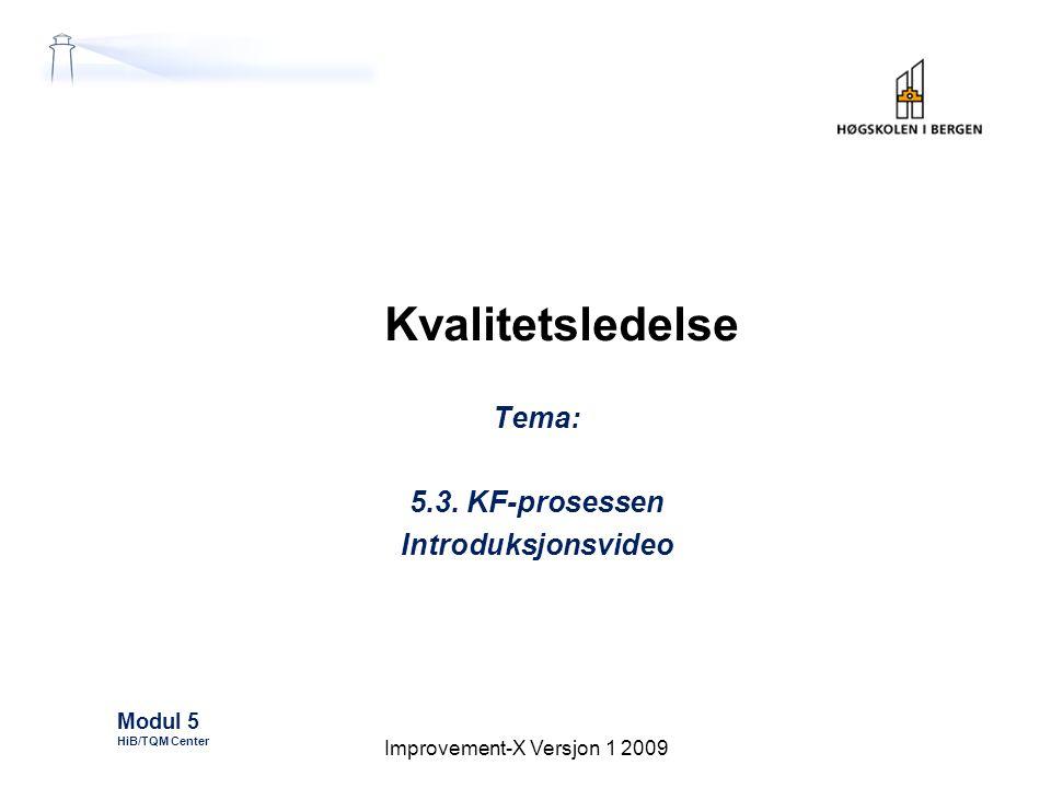 Kvalitetsledelse Tema: 5.3. KF-prosessen Introduksjonsvideo Modul 5 HiB/TQM Center Improvement-X Versjon 1 2009