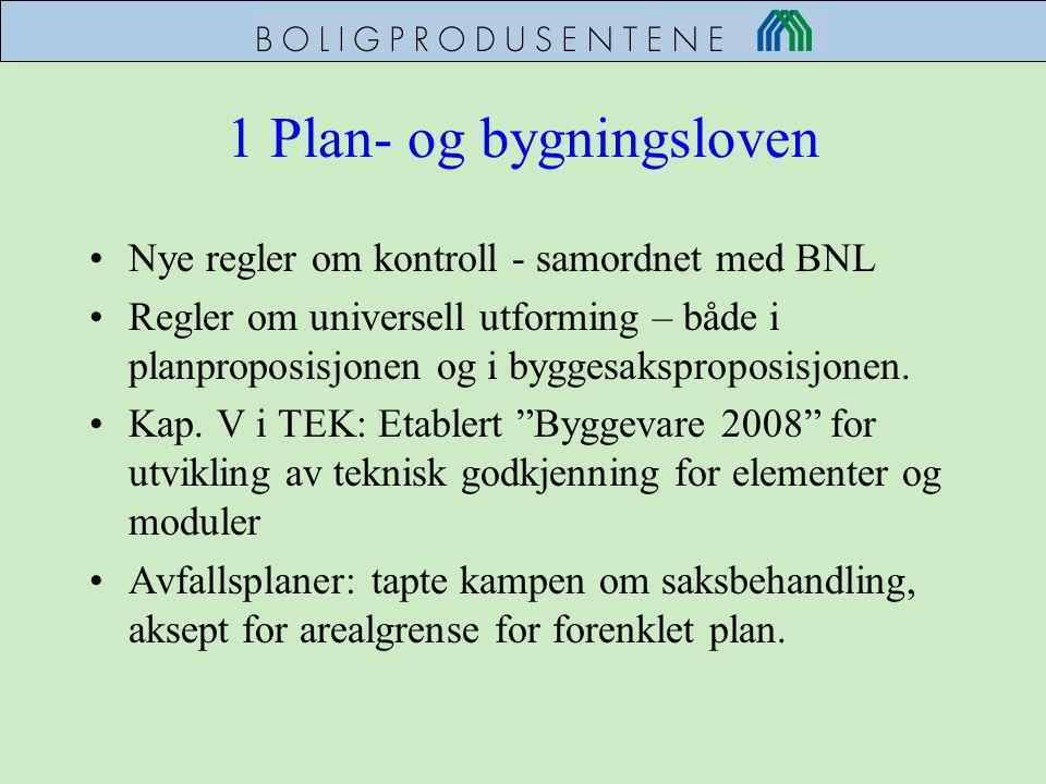 1 Plan- og bygningsloven •Nye regler om kontroll - samordnet med BNL •Regler om universell utforming – både i planproposisjonen og i byggesaksproposis