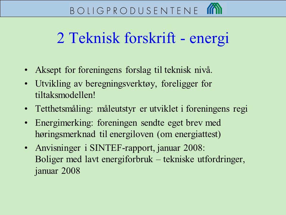 2 Teknisk forskrift - energi •Aksept for foreningens forslag til teknisk nivå. •Utvikling av beregningsverktøy, foreligger for tiltaksmodellen! •Tetth