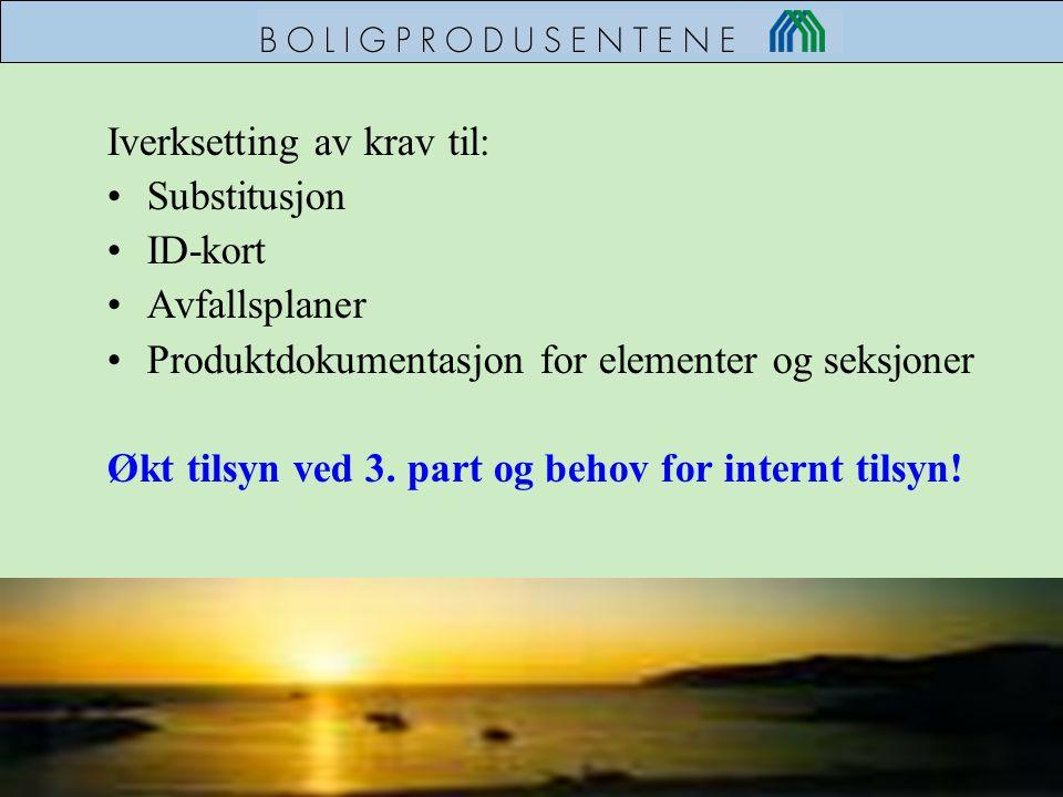 Iverksetting av krav til: •Substitusjon •ID-kort •Avfallsplaner •Produktdokumentasjon for elementer og seksjoner Økt tilsyn ved 3. part og behov for i