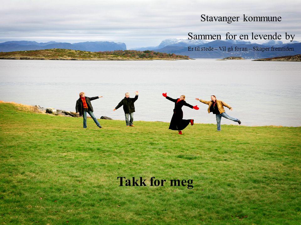 Stavanger kommune Sammen for en levende by Er til stede – Vil gå foran – Skaper fremtiden Takk for meg