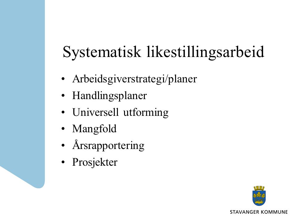 Systematisk likestillingsarbeid •Arbeidsgiverstrategi/planer •Handlingsplaner •Universell utforming •Mangfold •Årsrapportering •Prosjekter