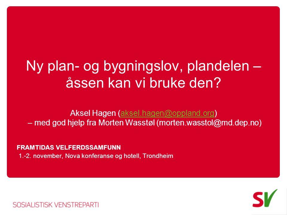 Ny plan- og bygningslov, plandelen – åssen kan vi bruke den? Aksel Hagen (aksel.hagen@oppland.org) – med god hjelp fra Morten Wasstøl (morten.wasstol@