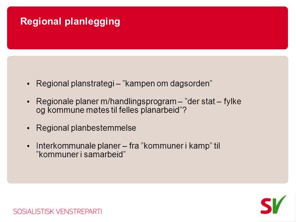 """Regional planlegging • Regional planstrategi – """"kampen om dagsorden"""" • Regionale planer m/handlingsprogram – """"der stat – fylke og kommune møtes til fe"""