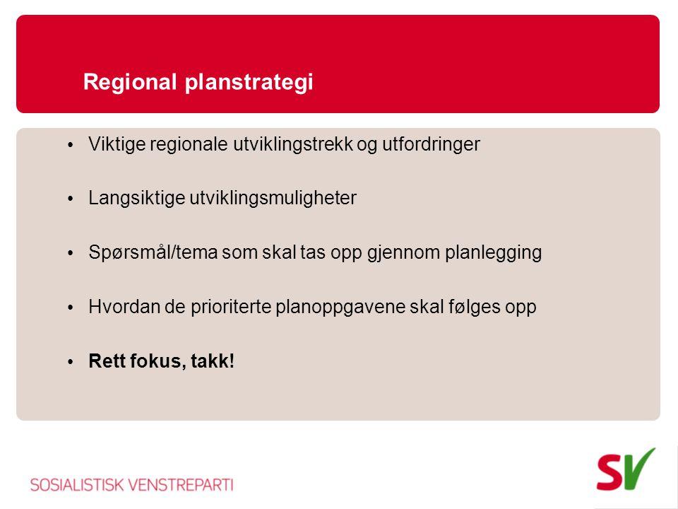Regional planstrategi • Viktige regionale utviklingstrekk og utfordringer • Langsiktige utviklingsmuligheter • Spørsmål/tema som skal tas opp gjennom