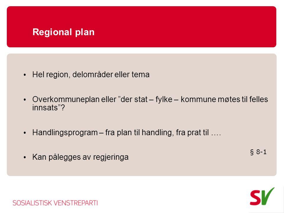 "Regional plan • Hel region, delområder eller tema • Overkommuneplan eller ""der stat – fylke – kommune møtes til felles innsats""? • Handlingsprogram –"