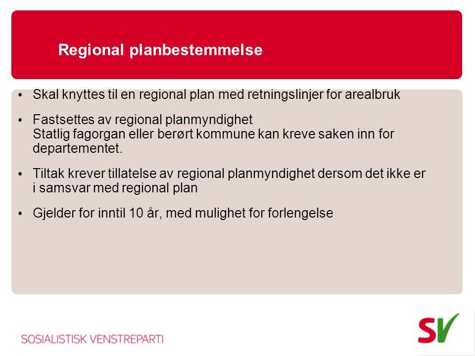 Regional planbestemmelse • Skal knyttes til en regional plan med retningslinjer for arealbruk • Fastsettes av regional planmyndighet Statlig fagorgan
