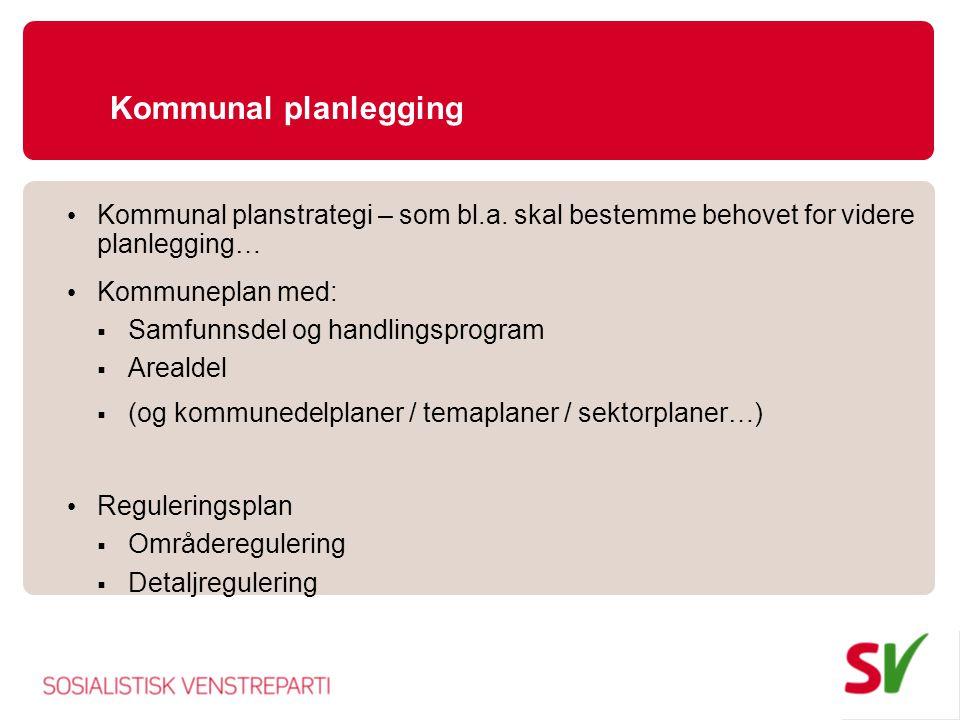 Kommunal planlegging • Kommunal planstrategi – som bl.a. skal bestemme behovet for videre planlegging… • Kommuneplan med:  Samfunnsdel og handlingspr