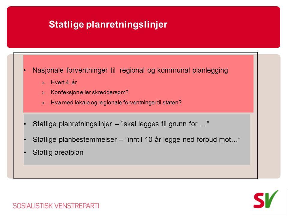 """Statlige planretningslinjer • Statlige planretningslinjer – """"skal legges til grunn for …"""" • Statlige planbestemmelser – """"inntil 10 år legge ned forbud"""