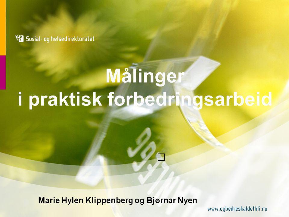 Målinger i praktisk forbedringsarbeid Marie Hylen Klippenberg og Bjørnar Nyen