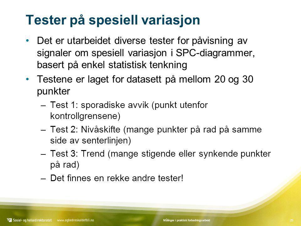 25Målinger i praktisk forbedringsarbeid Tester på spesiell variasjon •Det er utarbeidet diverse tester for påvisning av signaler om spesiell variasjon