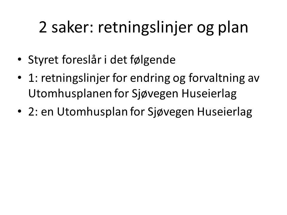 2 saker: retningslinjer og plan • Styret foreslår i det følgende • 1: retningslinjer for endring og forvaltning av Utomhusplanen for Sjøvegen Huseierl