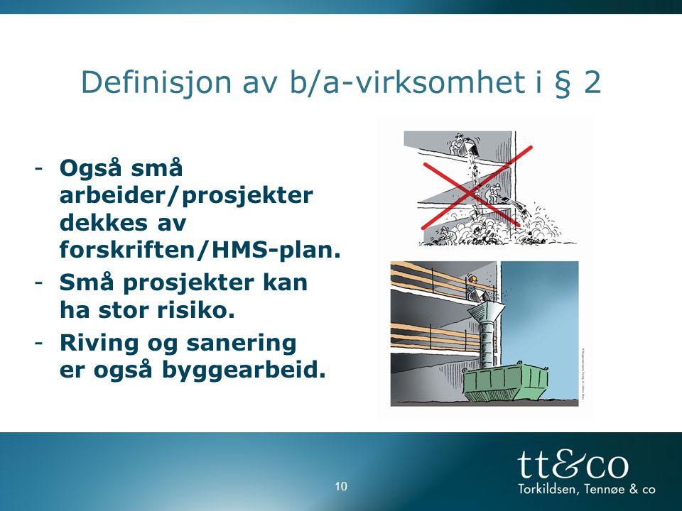 10 Definisjon av b/a-virksomhet i § 2 -Også små arbeider/prosjekter dekkes av forskriften/HMS-plan.