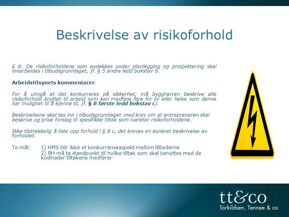 Beskrivelse av risikoforhold § 6: De risikoforholdene som avdekkes under planlegging og prosjektering skal innarbeides i tilbudsgrunnlaget, jf.