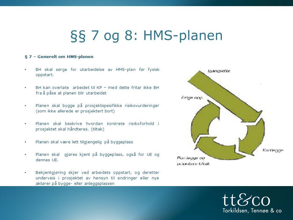 §§ 7 og 8: HMS-planen § 7 – Generelt om HMS-planen ▪BH skal sørge for utarbeidelse av HMS-plan før fysisk oppstart.