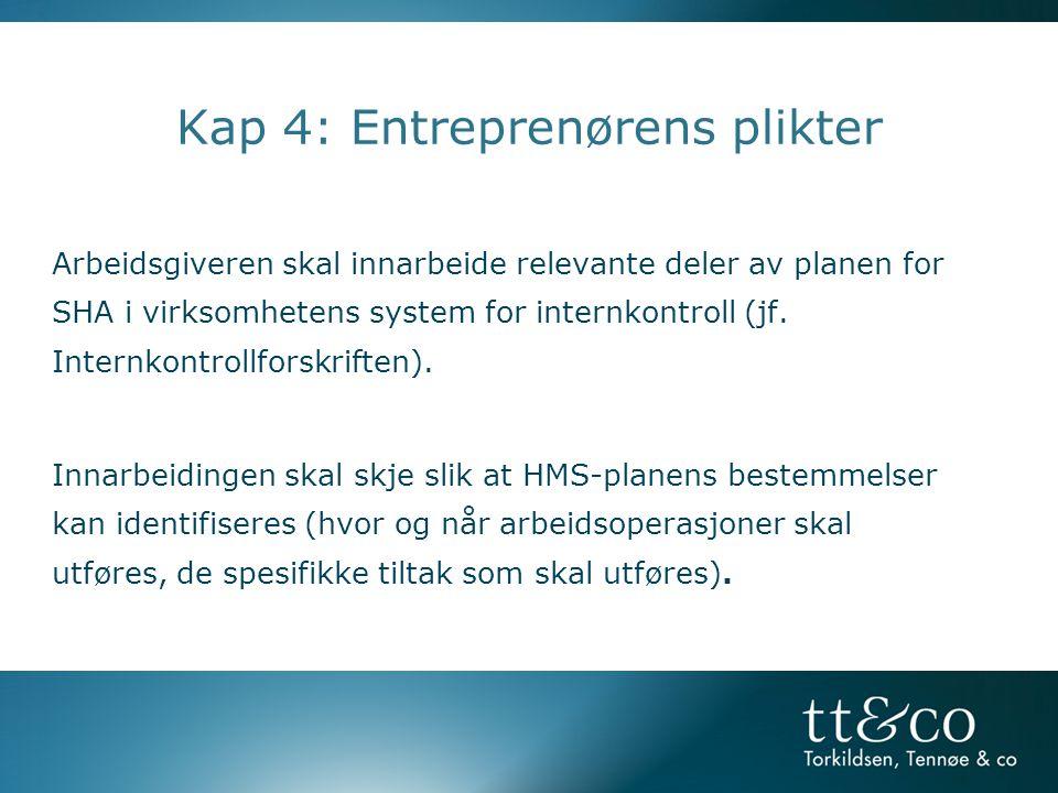 Kap 4: Entreprenørens plikter Arbeidsgiveren skal innarbeide relevante deler av planen for SHA i virksomhetens system for internkontroll (jf.