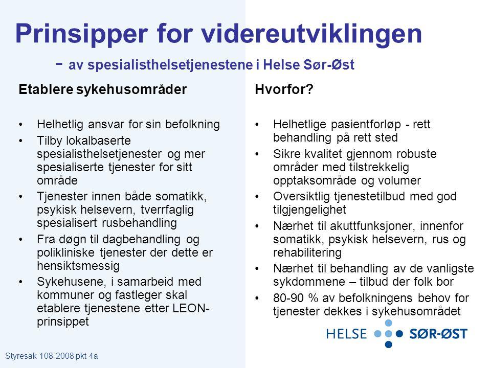 Prinsipper for videreutviklingen - av spesialisthelsetjenestene i Helse Sør-Øst Etablere sykehusområder •Helhetlig ansvar for sin befolkning •Tilby lo