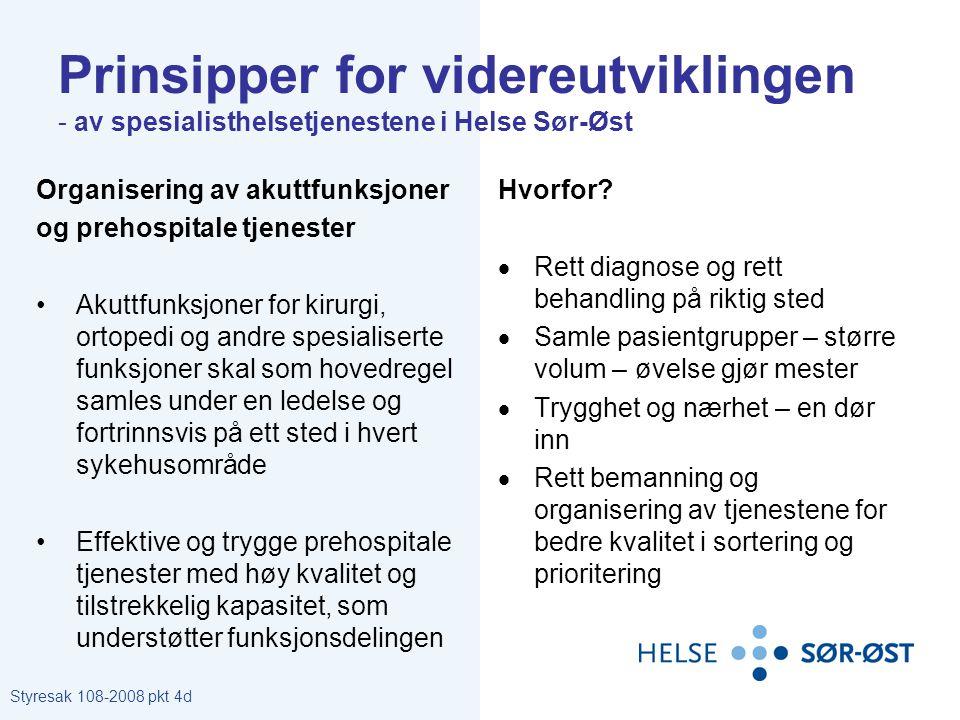 Prinsipper for videreutviklingen - av spesialisthelsetjenestene i Helse Sør-Øst Organisering av akuttfunksjoner og prehospitale tjenester •Akuttfunksj