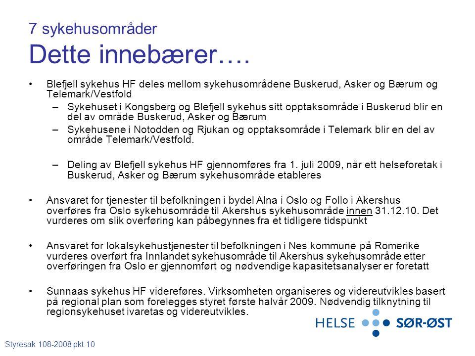 7 sykehusområder Dette innebærer…. •Blefjell sykehus HF deles mellom sykehusområdene Buskerud, Asker og Bærum og Telemark/Vestfold –Sykehuset i Kongsb