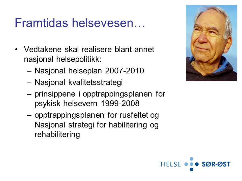 Framtidas helsevesen… •Vedtakene skal realisere blant annet nasjonal helsepolitikk: –Nasjonal helseplan 2007-2010 –Nasjonal kvalitetsstrategi –prinsip