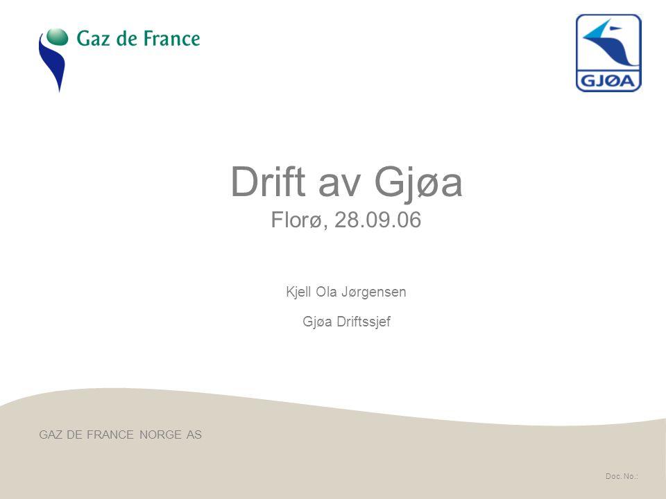GAZ DE FRANCE NORGE AS Doc. No.: Drift av Gjøa Florø, 28.09.06 Kjell Ola Jørgensen Gjøa Driftssjef
