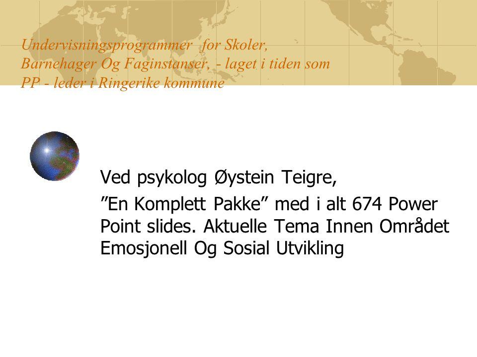 Undervisningsprogrammer for Skoler, Barnehager Og Faginstanser, - laget i tiden som PP - leder i Ringerike kommune Ved psykolog Øystein Teigre, En Komplett Pakke med i alt 674 Power Point slides.