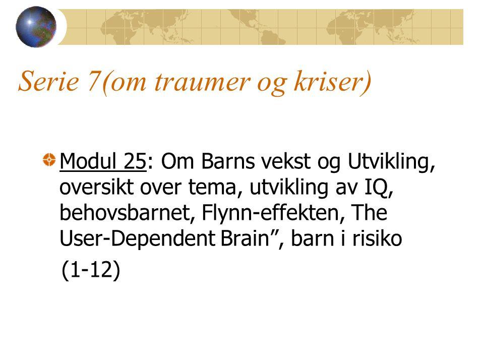 Serie 7(om traumer og kriser) Modul 25: Om Barns vekst og Utvikling, oversikt over tema, utvikling av IQ, behovsbarnet, Flynn-effekten, The User-Dependent Brain , barn i risiko (1-12)
