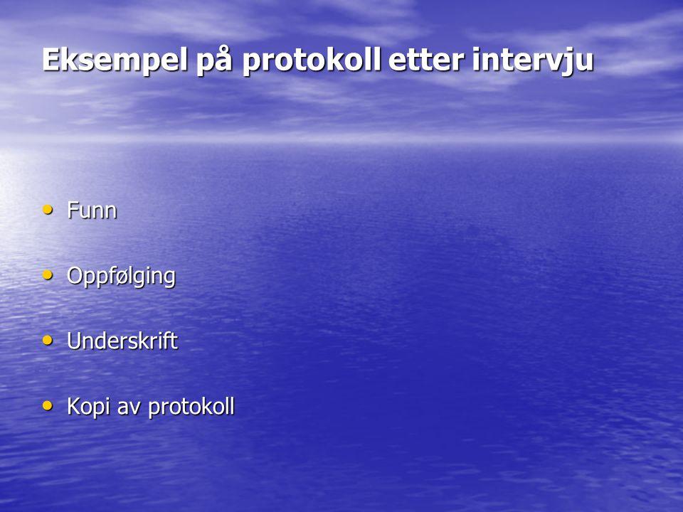 Eksempel på protokoll etter intervju • Funn • Oppfølging • Underskrift • Kopi av protokoll