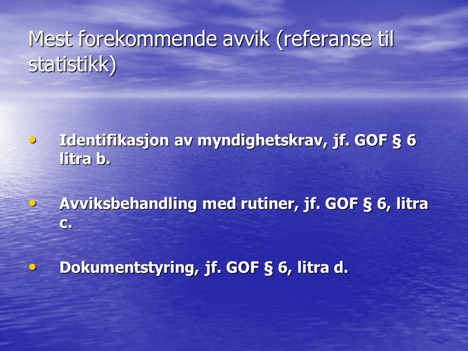 Mest forekommende avvik (referanse til statistikk) • Identifikasjon av myndighetskrav, jf. GOF § 6 litra b. • Avviksbehandling med rutiner, jf. GOF §