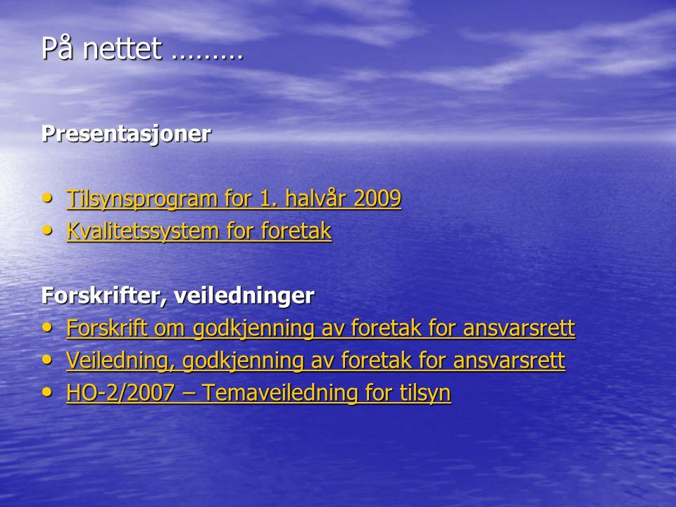 På nettet ……… Presentasjoner • Tilsynsprogram for 1. halvår 2009 Tilsynsprogram for 1. halvår 2009 Tilsynsprogram for 1. halvår 2009 • Kvalitetssystem