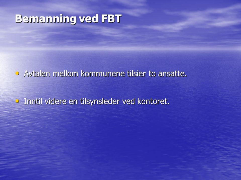 Bemanning ved FBT • Avtalen mellom kommunene tilsier to ansatte. • Inntil videre en tilsynsleder ved kontoret.