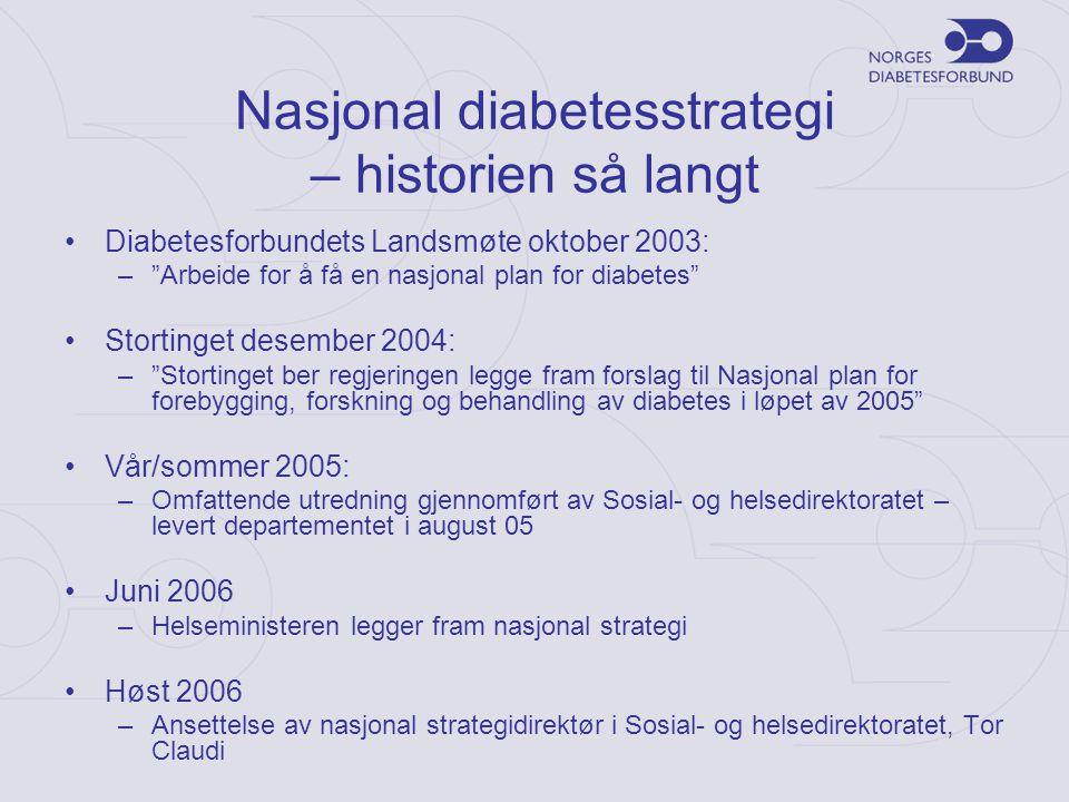 """Nasjonal diabetesstrategi – historien så langt •Diabetesforbundets Landsmøte oktober 2003: –""""Arbeide for å få en nasjonal plan for diabetes"""" •Storting"""