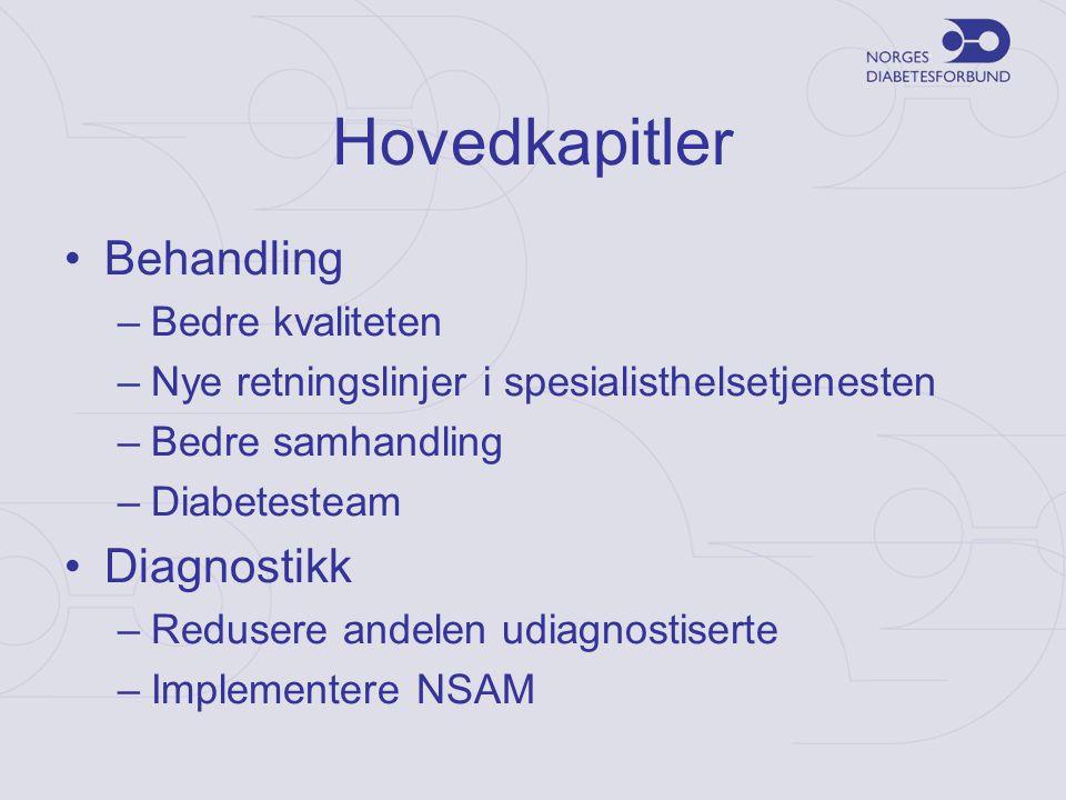 Hovedkapitler •Behandling –Bedre kvaliteten –Nye retningslinjer i spesialisthelsetjenesten –Bedre samhandling –Diabetesteam •Diagnostikk –Redusere and
