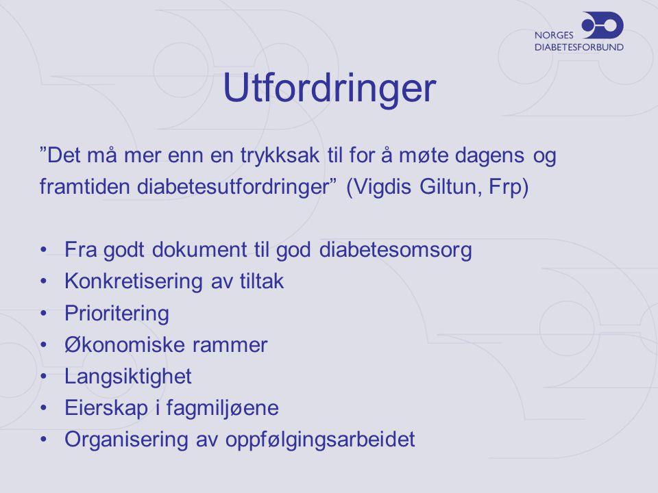 """Utfordringer """"Det må mer enn en trykksak til for å møte dagens og framtiden diabetesutfordringer"""" (Vigdis Giltun, Frp) •Fra godt dokument til god diab"""