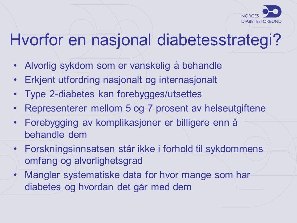 Hvorfor en nasjonal diabetesstrategi? •Alvorlig sykdom som er vanskelig å behandle •Erkjent utfordring nasjonalt og internasjonalt •Type 2-diabetes ka