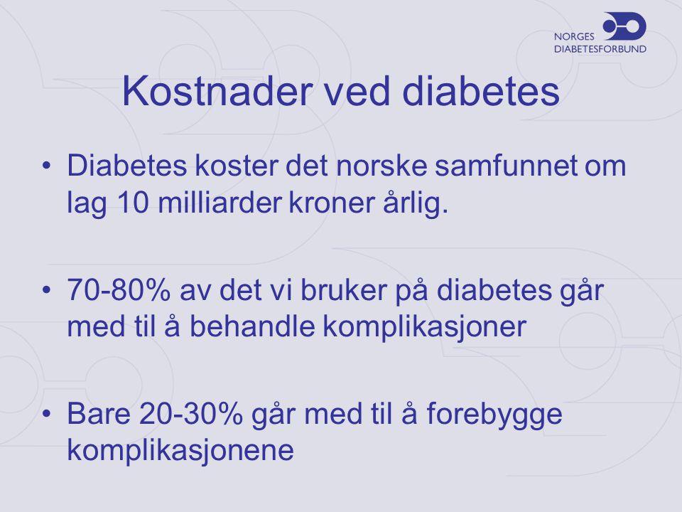 Kostnader ved diabetes •Diabetes koster det norske samfunnet om lag 10 milliarder kroner årlig. •70-80% av det vi bruker på diabetes går med til å beh