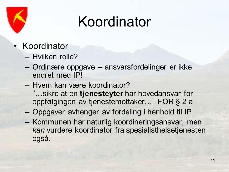 """11 Koordinator •Koordinator –Hvilken rolle? –Ordinære oppgave – ansvarsfordelinger er ikke endret med IP! –Hvem kan være koordinator? """"…sikre at en tj"""