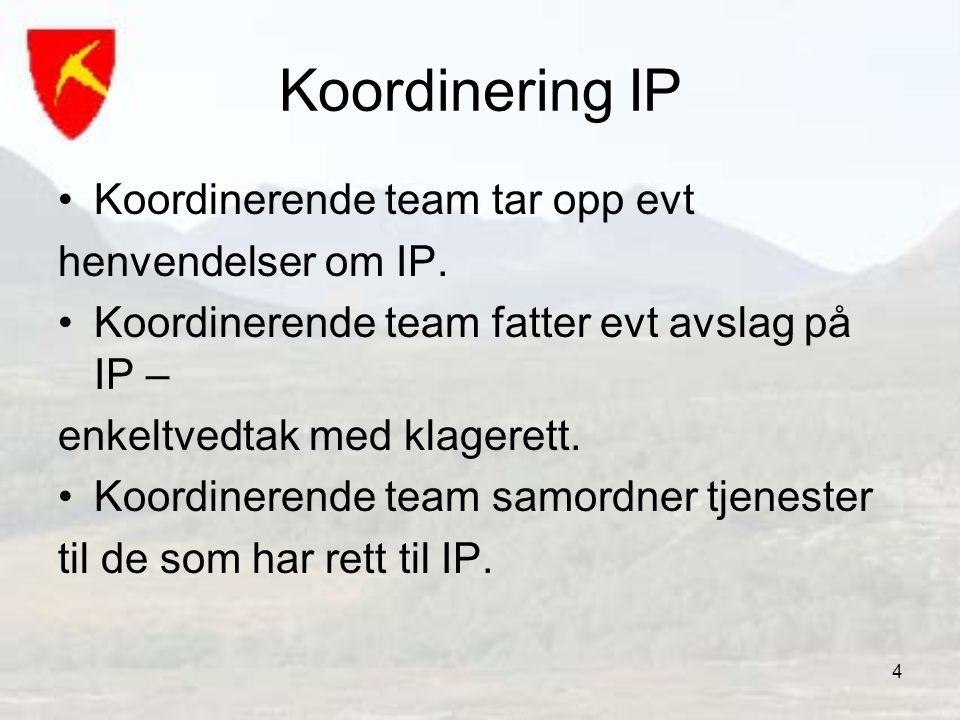 4 Koordinering IP •Koordinerende team tar opp evt henvendelser om IP. •Koordinerende team fatter evt avslag på IP – enkeltvedtak med klagerett. •Koord