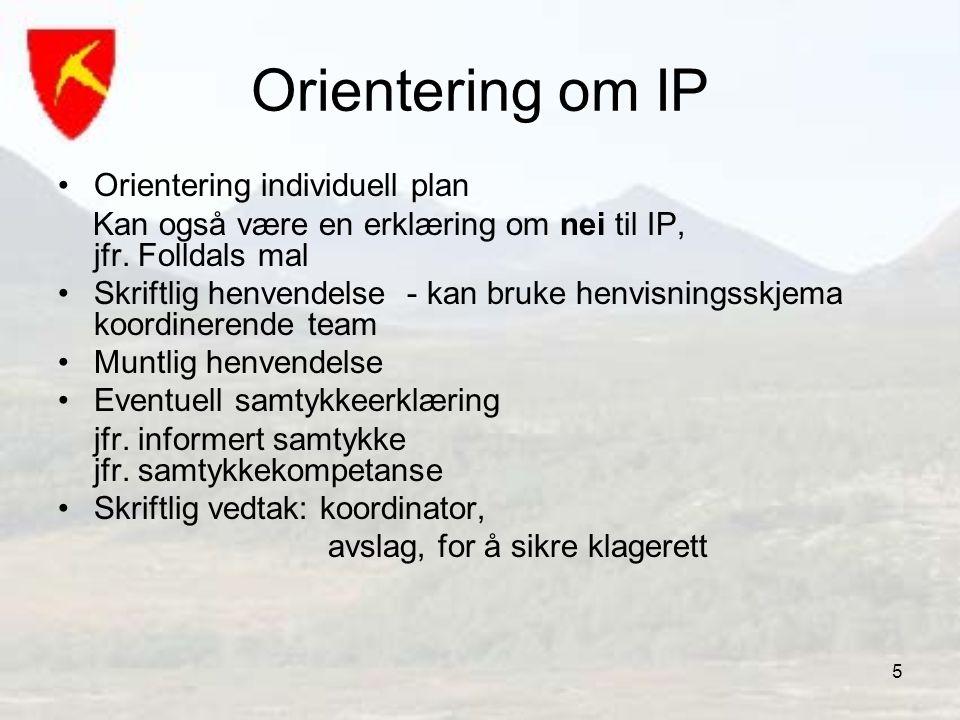 5 Orientering om IP •Orientering individuell plan Kan også være en erklæring om nei til IP, jfr. Folldals mal •Skriftlig henvendelse - kan bruke henvi