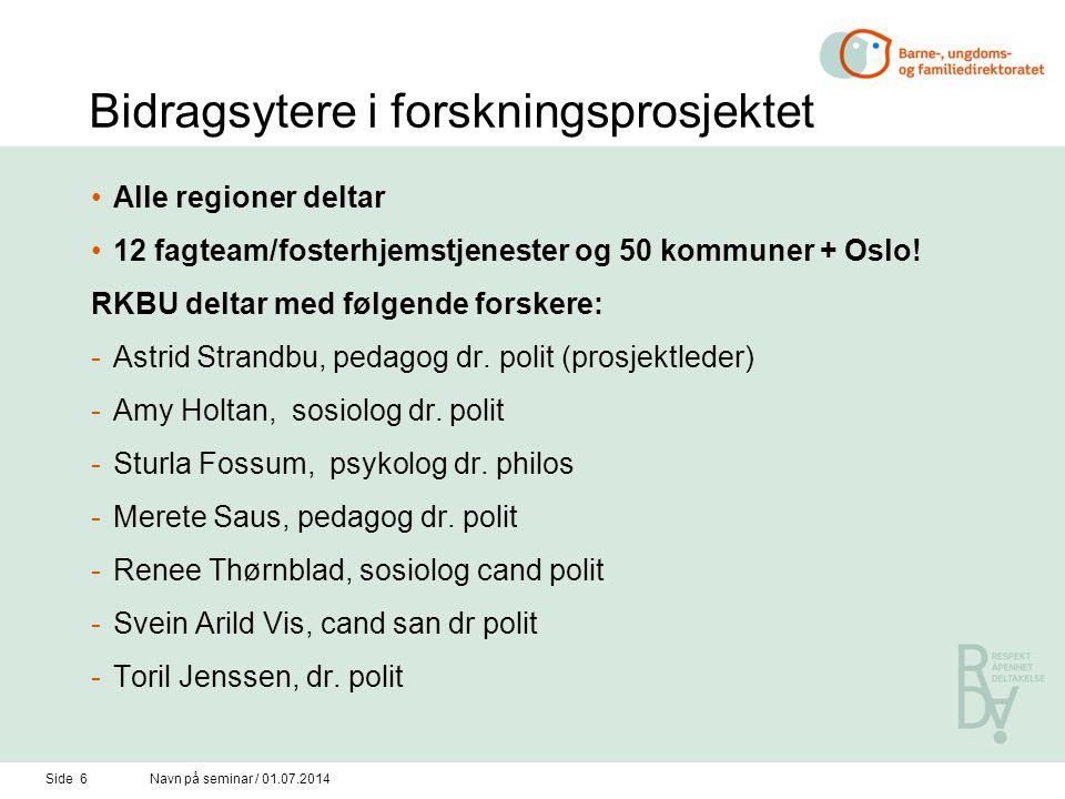 Side 6Navn på seminar / 01.07.2014 Bidragsytere i forskningsprosjektet •Alle regioner deltar •12 fagteam/fosterhjemstjenester og 50 kommuner + Oslo! R