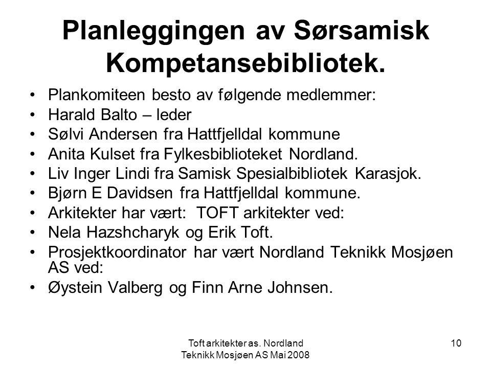 Toft arkitekter as. Nordland Teknikk Mosjøen AS Mai 2008 10 Planleggingen av Sørsamisk Kompetansebibliotek. •Plankomiteen besto av følgende medlemmer: